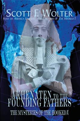 From Akhenaten to the Founding Fathers By Wolter, Scot