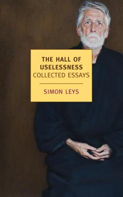 The Hall of Uselessness By Leys, Simon/ Leys, Simon (FRW)