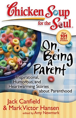 Chicken Soup for the Soul On Being a Parent By Canfield, Jack/ Hansen, Mark Victor/ Newmark, Amy (EDT)